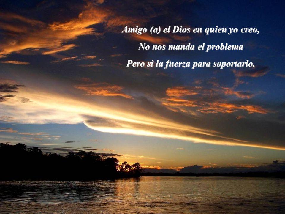 Amigo (a) el Dios en quien yo creo, No nos manda el problema