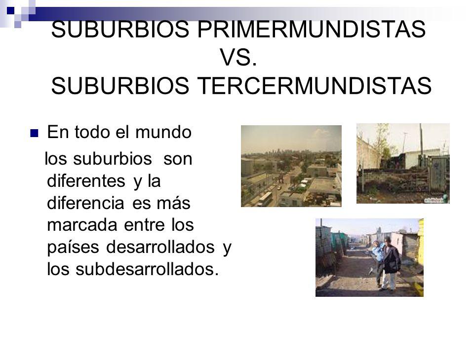 SUBURBIOS PRIMERMUNDISTAS VS. SUBURBIOS TERCERMUNDISTAS