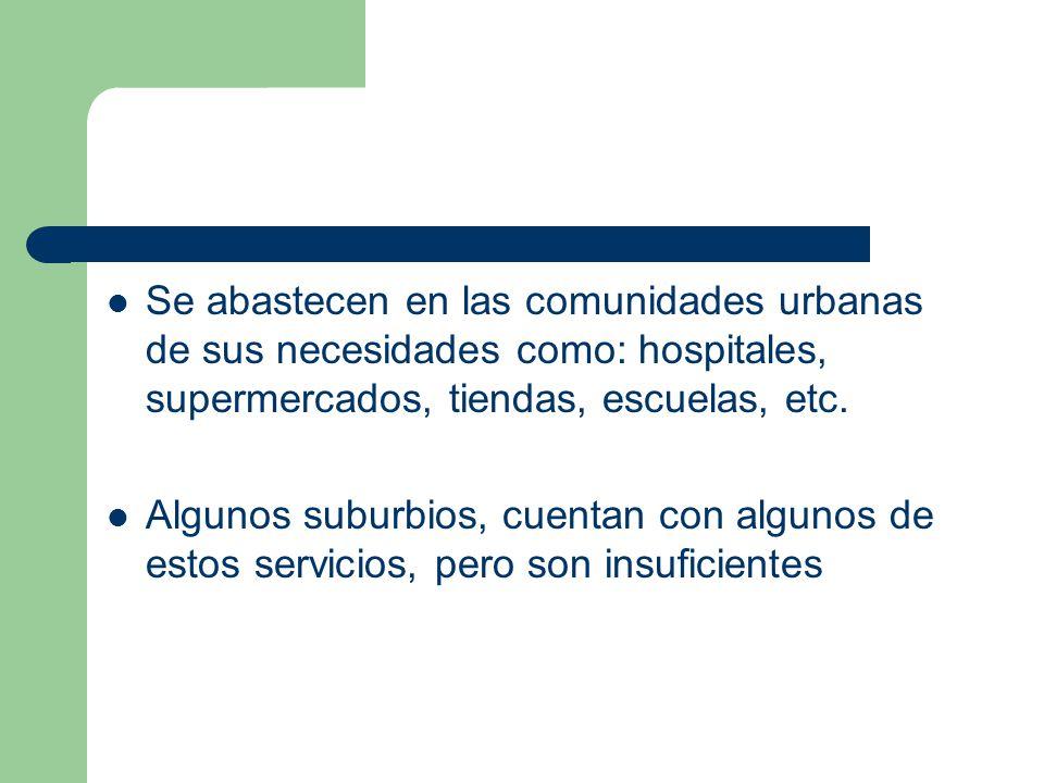 Se abastecen en las comunidades urbanas de sus necesidades como: hospitales, supermercados, tiendas, escuelas, etc.
