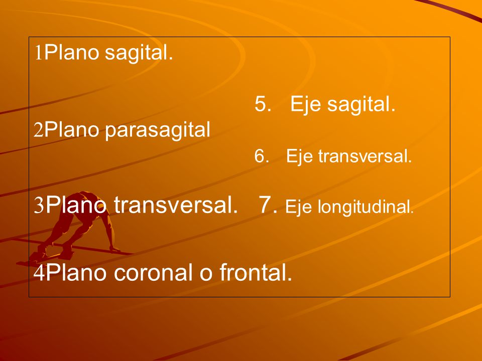 Plano transversal. 7. Eje longitudinal. Plano coronal o frontal.
