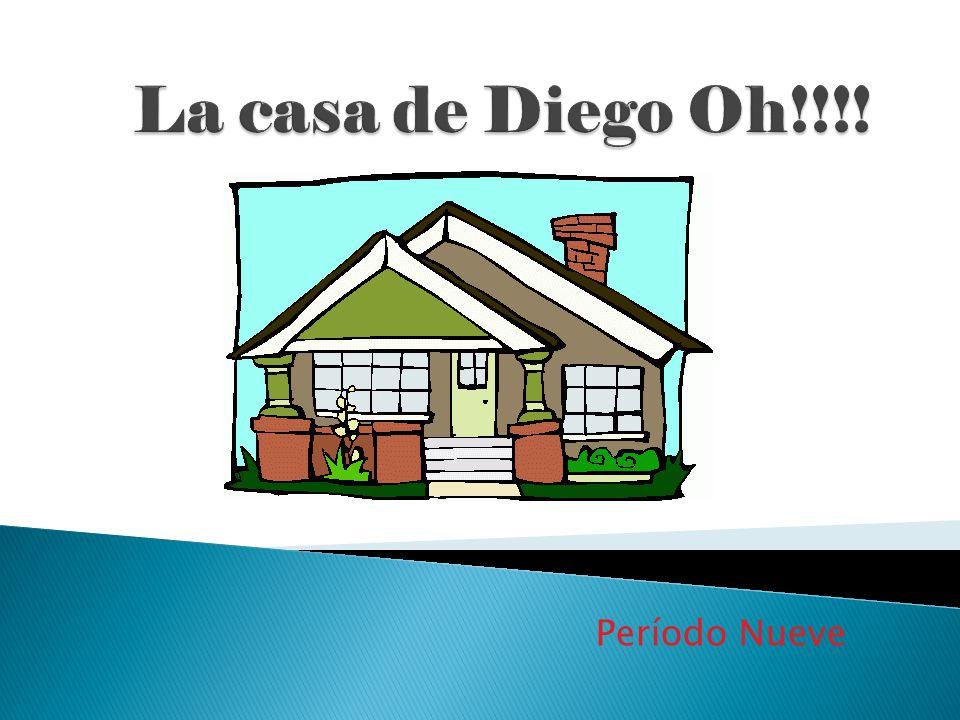La casa de Diego Oh!!!! Período Nueve