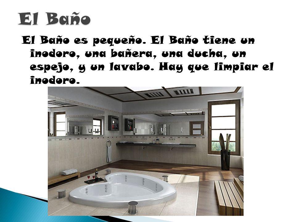 El Baño El Baño es pequeño.