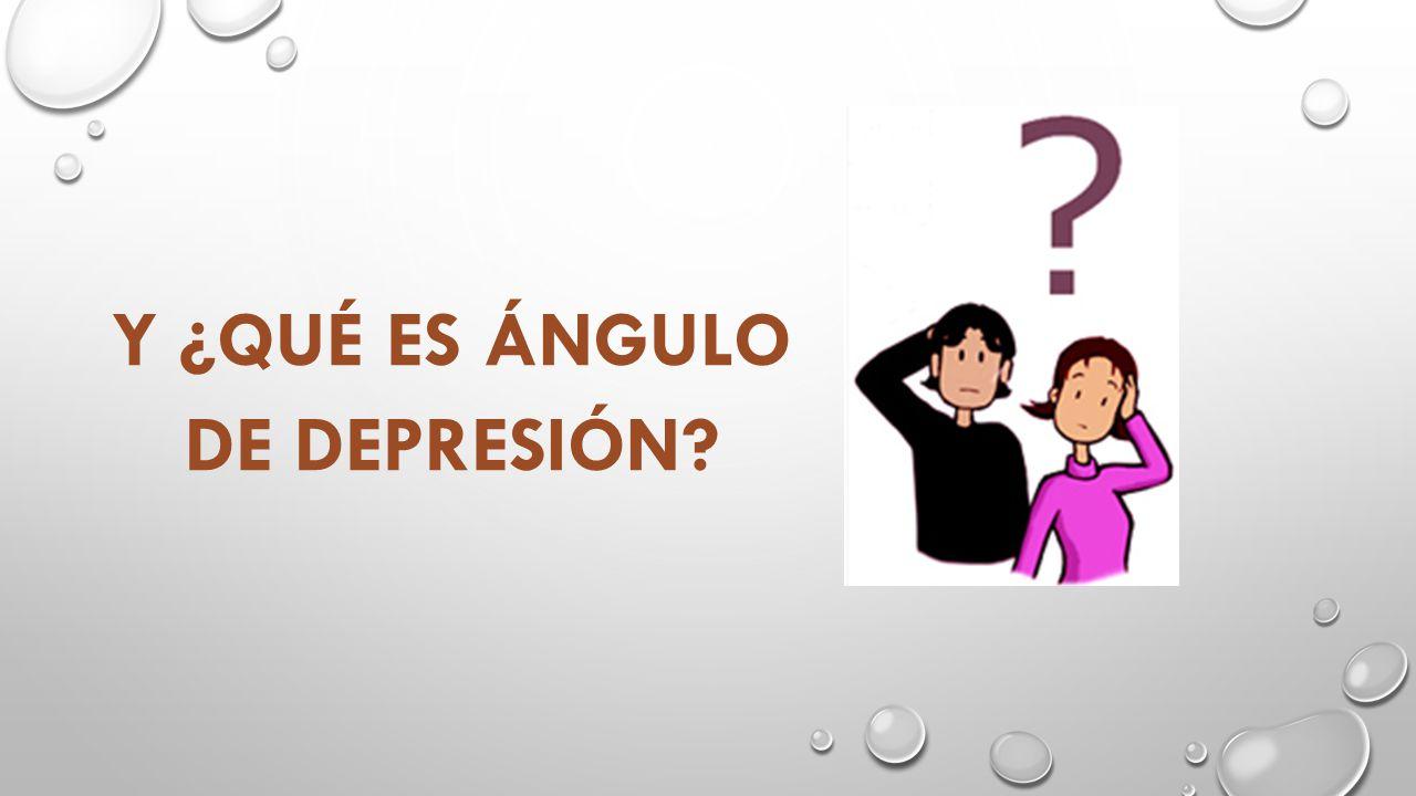 Y ¿QUÉ ES ÁNGULO DE DEPRESIÓN