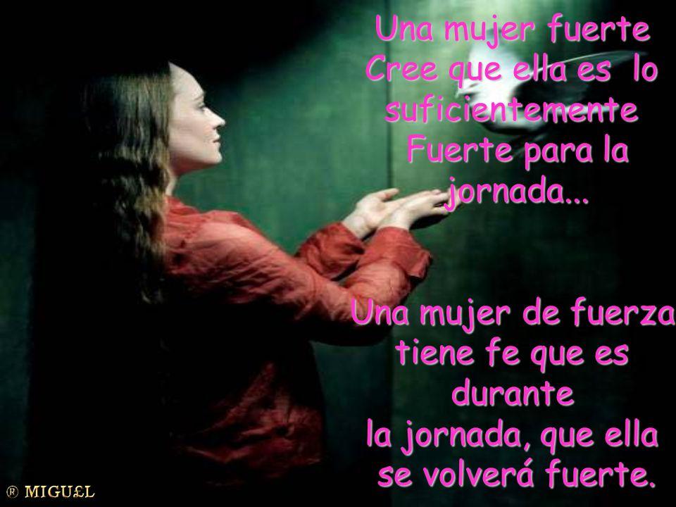 Una mujer fuerte Cree que ella es lo. suficientemente. Fuerte para la. jornada... Una mujer de fuerza.