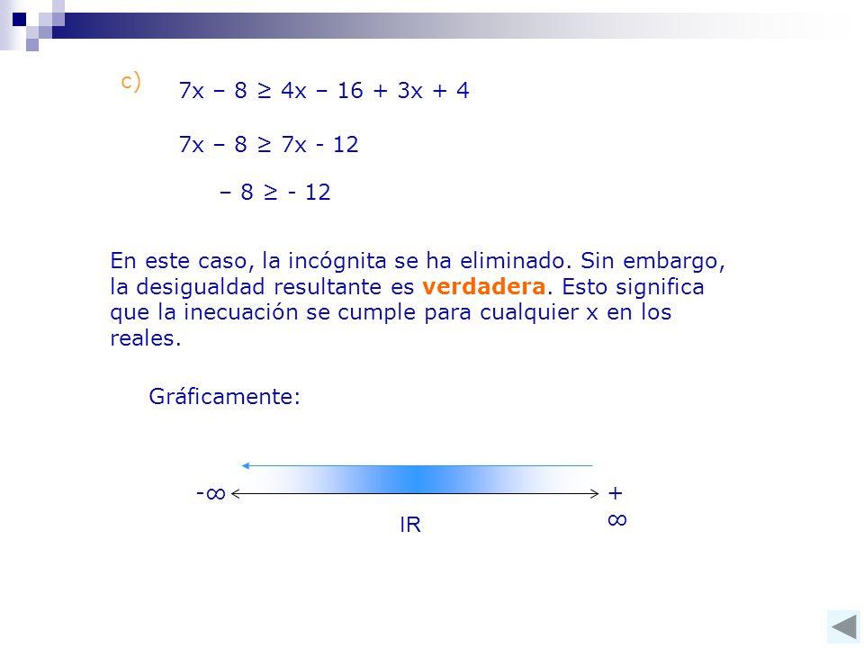 c) 7x – 8 ≥ 4x – 16 + 3x + 4. 7x – 8 ≥ 7x - 12. – 8 ≥ - 12.
