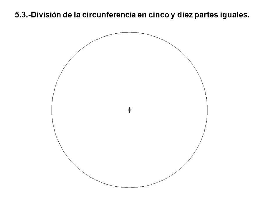5.3.-División de la circunferencia en cinco y diez partes iguales.