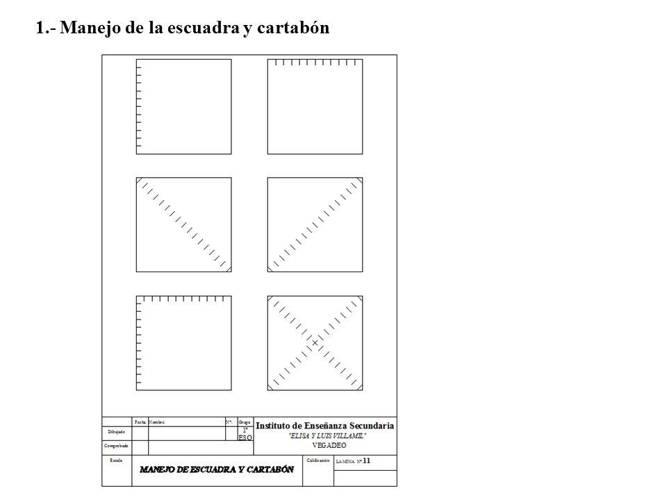 1.- Manejo de la escuadra y cartabón