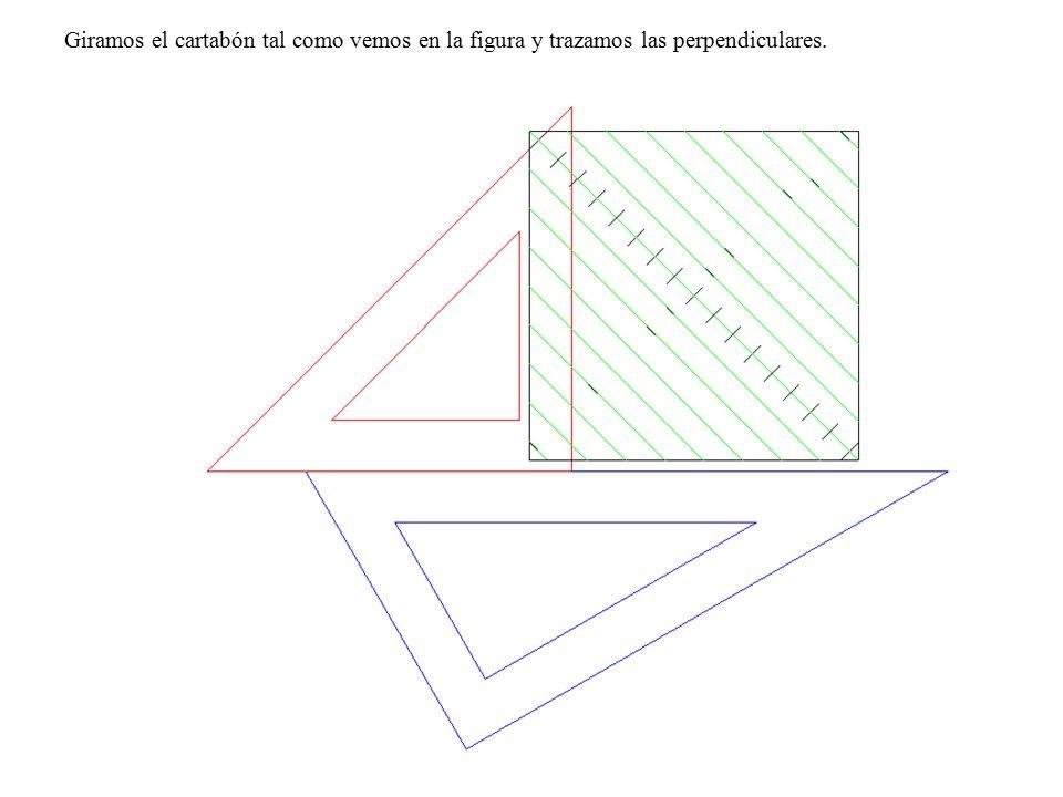 Giramos el cartabón tal como vemos en la figura y trazamos las perpendiculares.