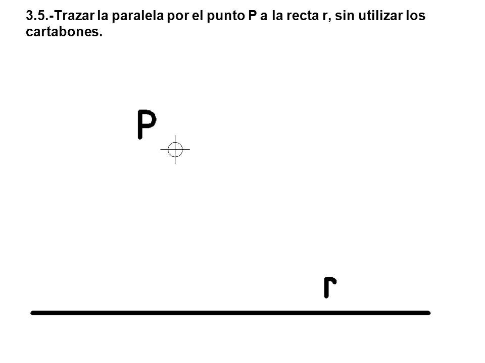 3.5.-Trazar la paralela por el punto P a la recta r, sin utilizar los cartabones.