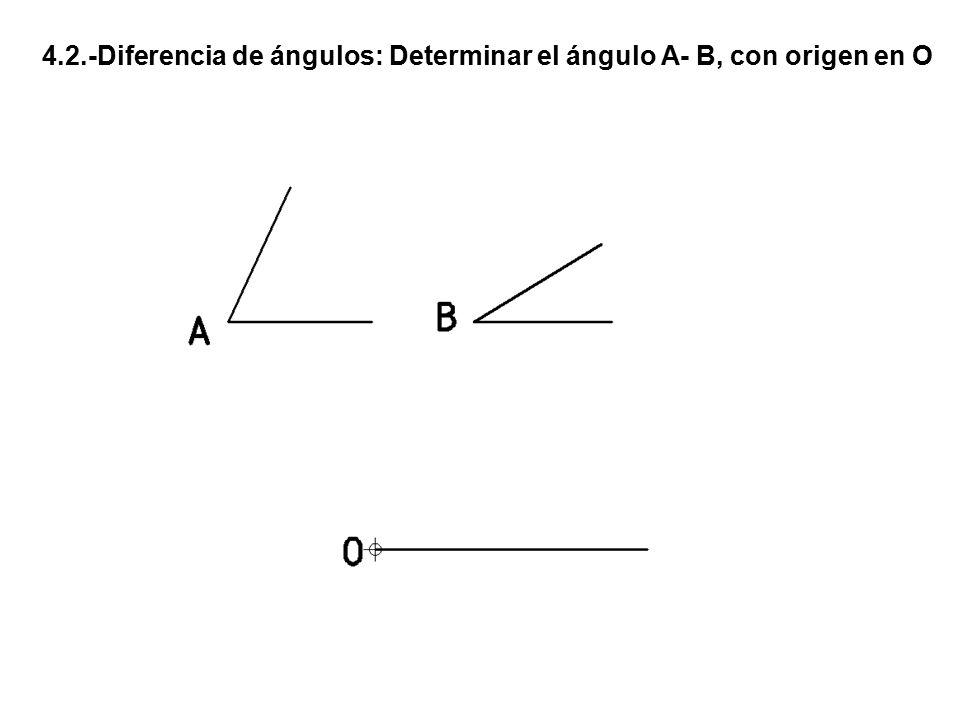 4.2.-Diferencia de ángulos: Determinar el ángulo A- B, con origen en O