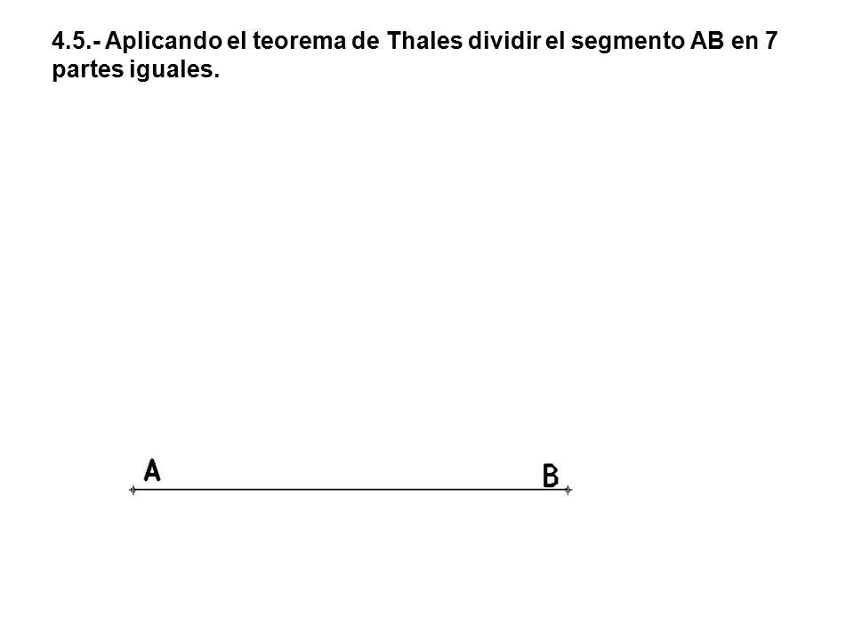 4.5.- Aplicando el teorema de Thales dividir el segmento AB en 7 partes iguales.
