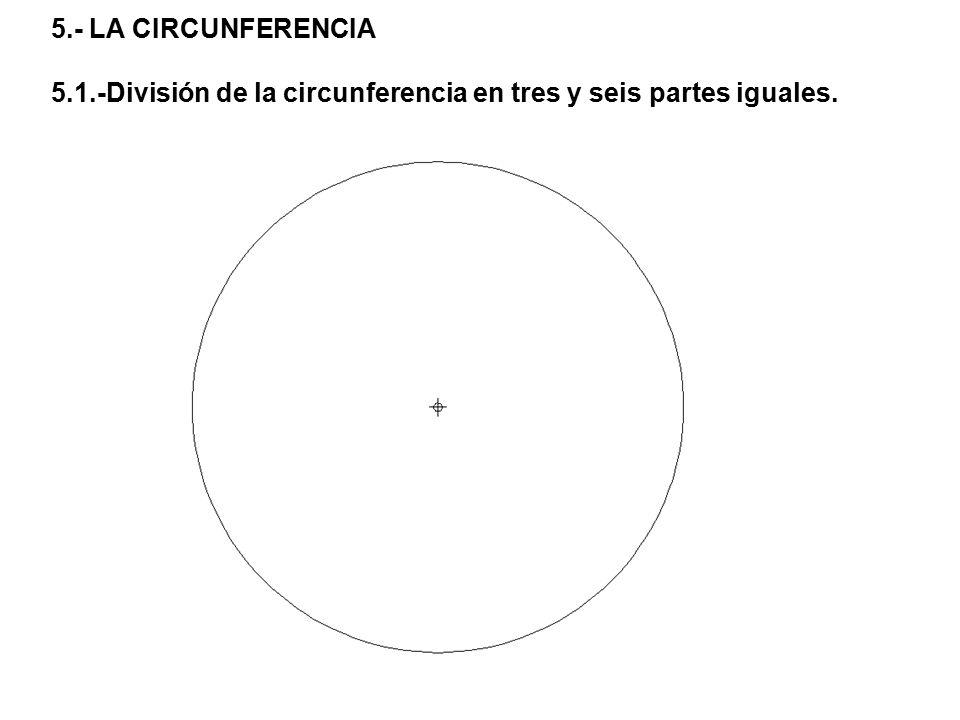 5.- LA CIRCUNFERENCIA 5.1.-División de la circunferencia en tres y seis partes iguales.