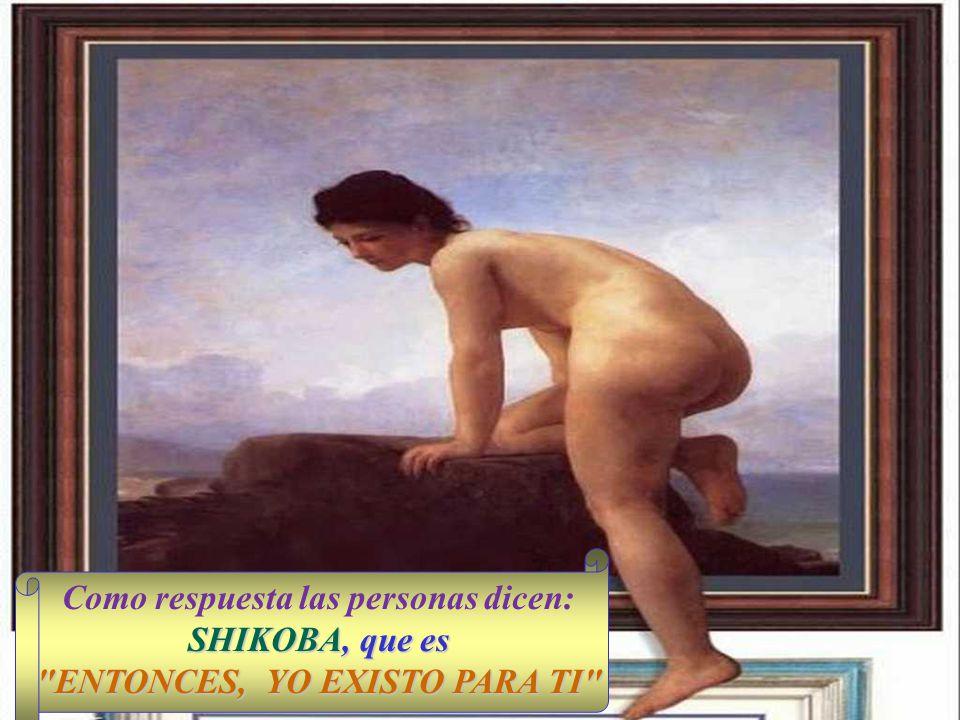 SHIKOBA, que es ENTONCES, YO EXISTO PARA TI