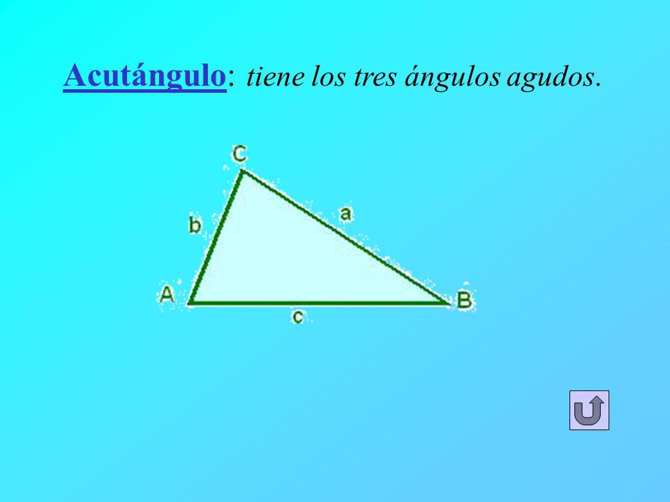 Acutángulo: tiene los tres ángulos agudos.