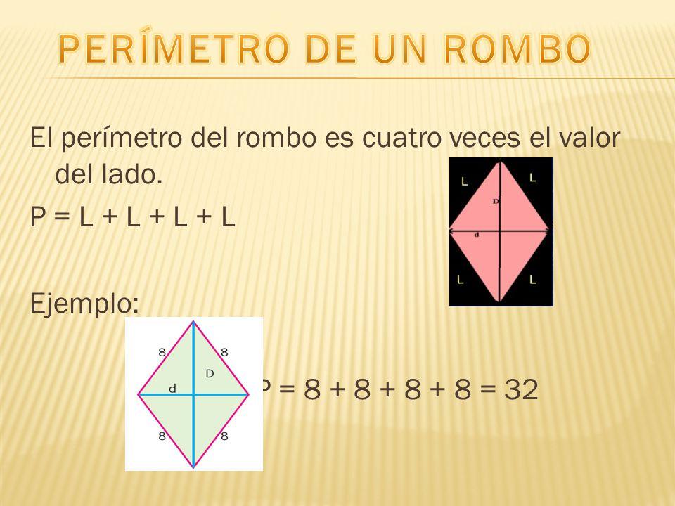PERÍMETRO DE UN ROMBO El perímetro del rombo es cuatro veces el valor del lado.
