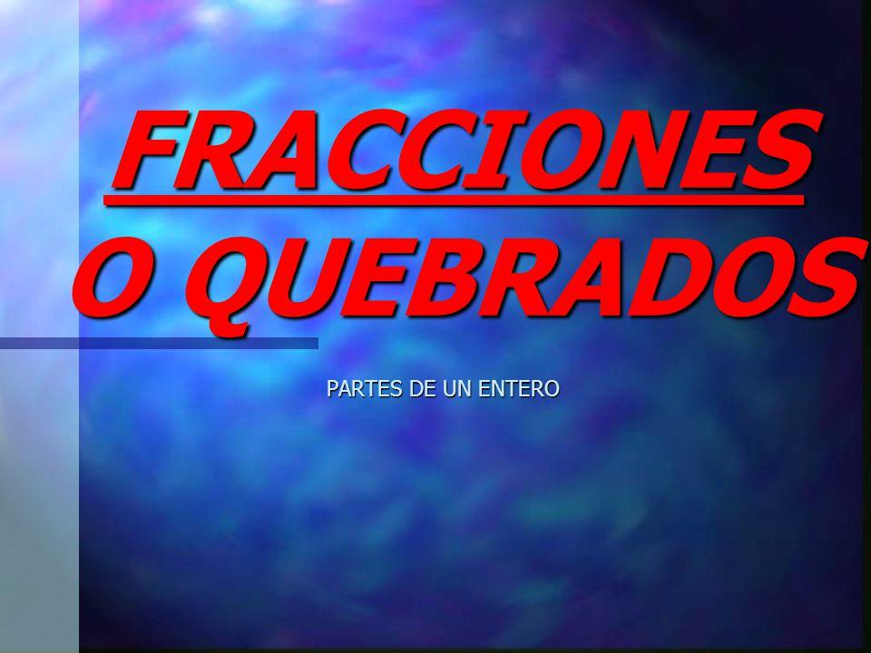 FRACCIONES O QUEBRADOS