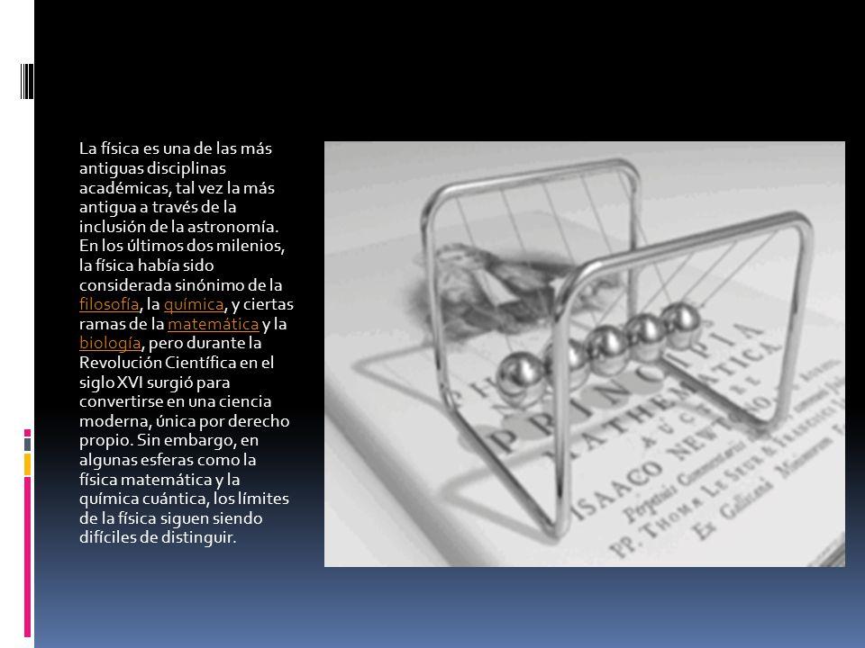 La física es una de las más antiguas disciplinas académicas, tal vez la más antigua a través de la inclusión de la astronomía.