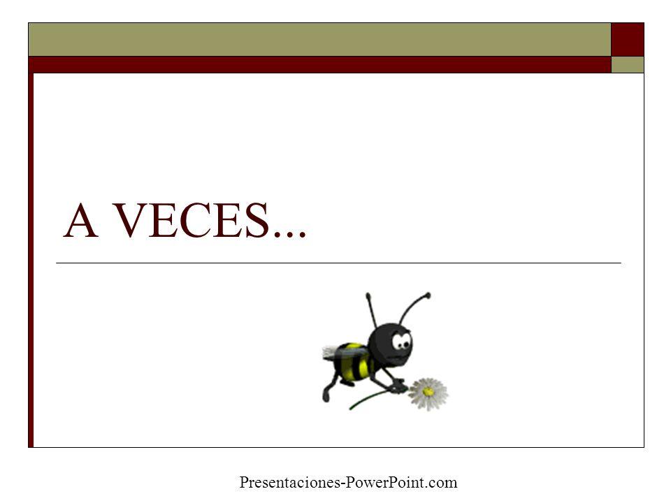 A VECES... Presentaciones-PowerPoint.com