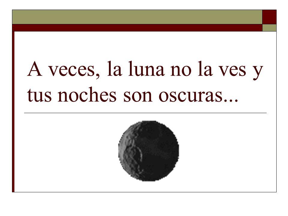 A veces, la luna no la ves y tus noches son oscuras...