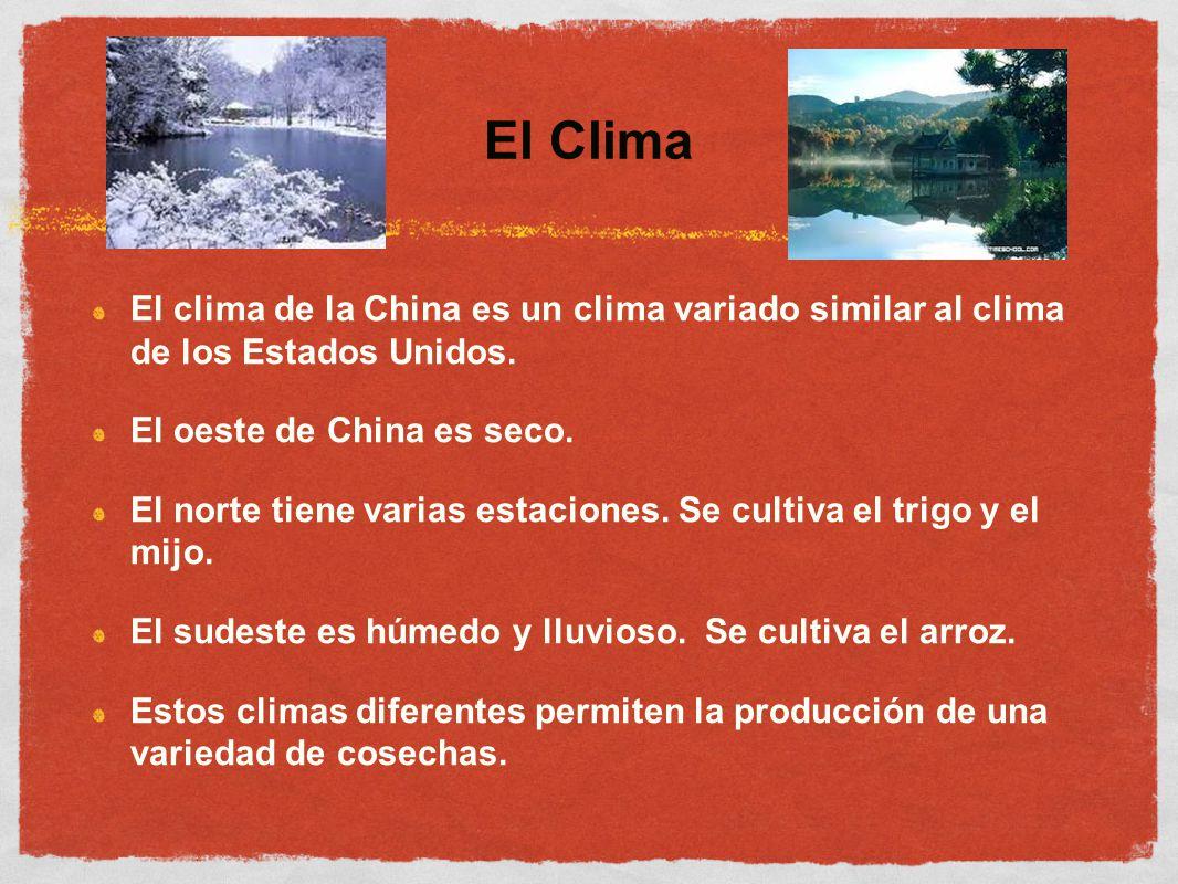 El Clima El clima de la China es un clima variado similar al clima de los Estados Unidos. El oeste de China es seco.