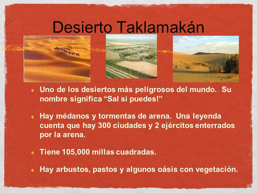 Desierto Taklamakán Uno de los desiertos más peligrosos del mundo. Su nombre significa Sal si puedes!