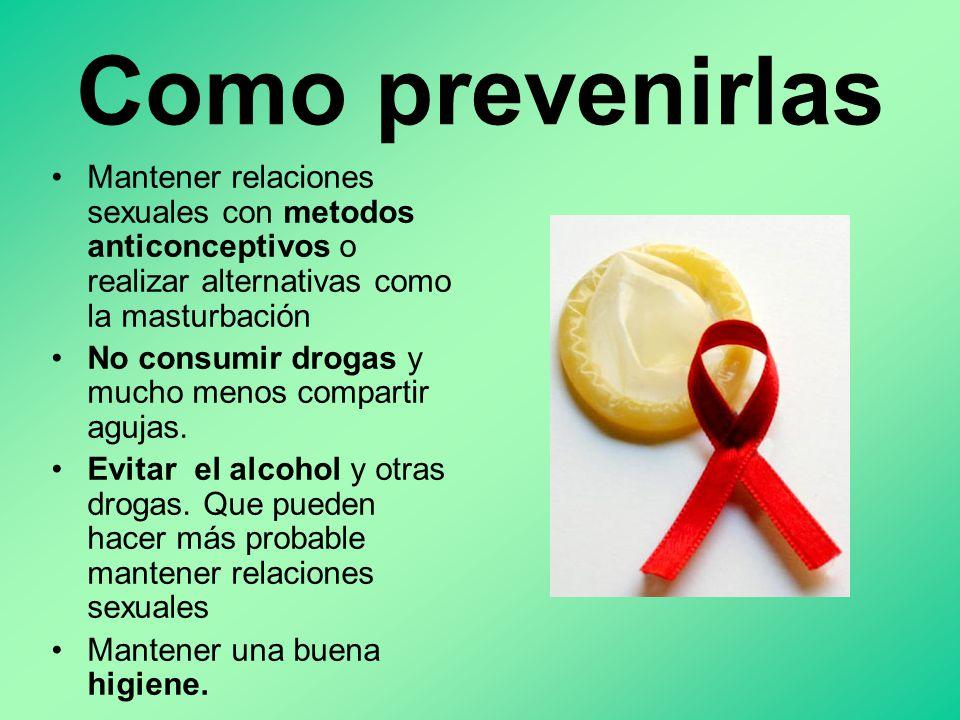 Como prevenirlas Mantener relaciones sexuales con metodos anticonceptivos o realizar alternativas como la masturbación.