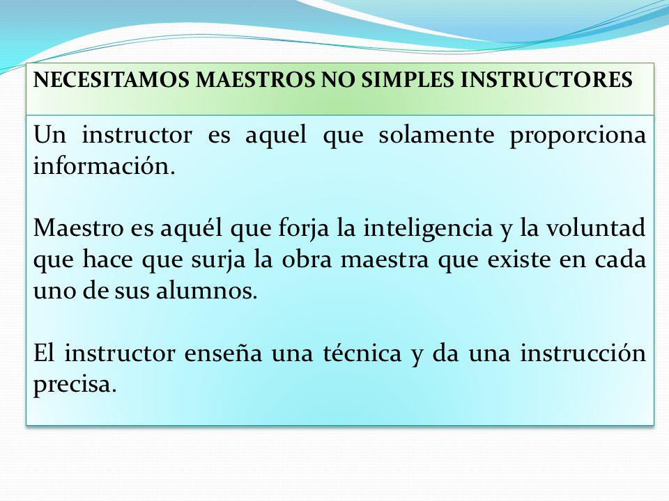 Un instructor es aquel que solamente proporciona información.