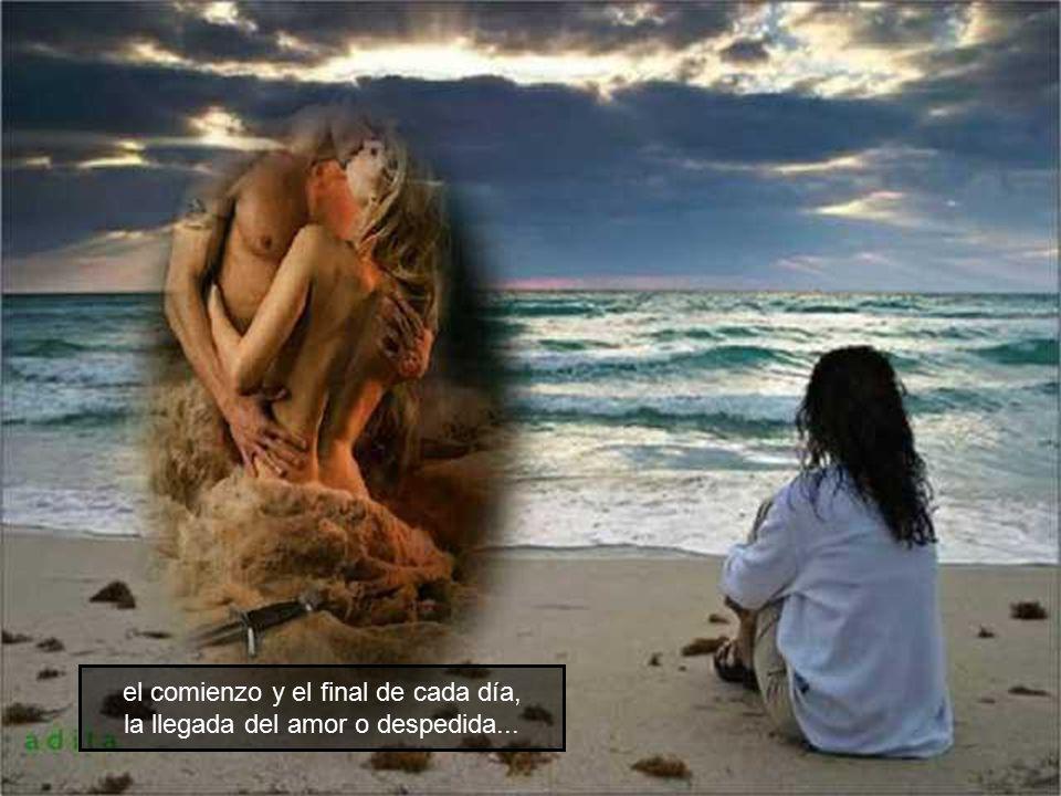 el comienzo y el final de cada día, la llegada del amor o despedida...