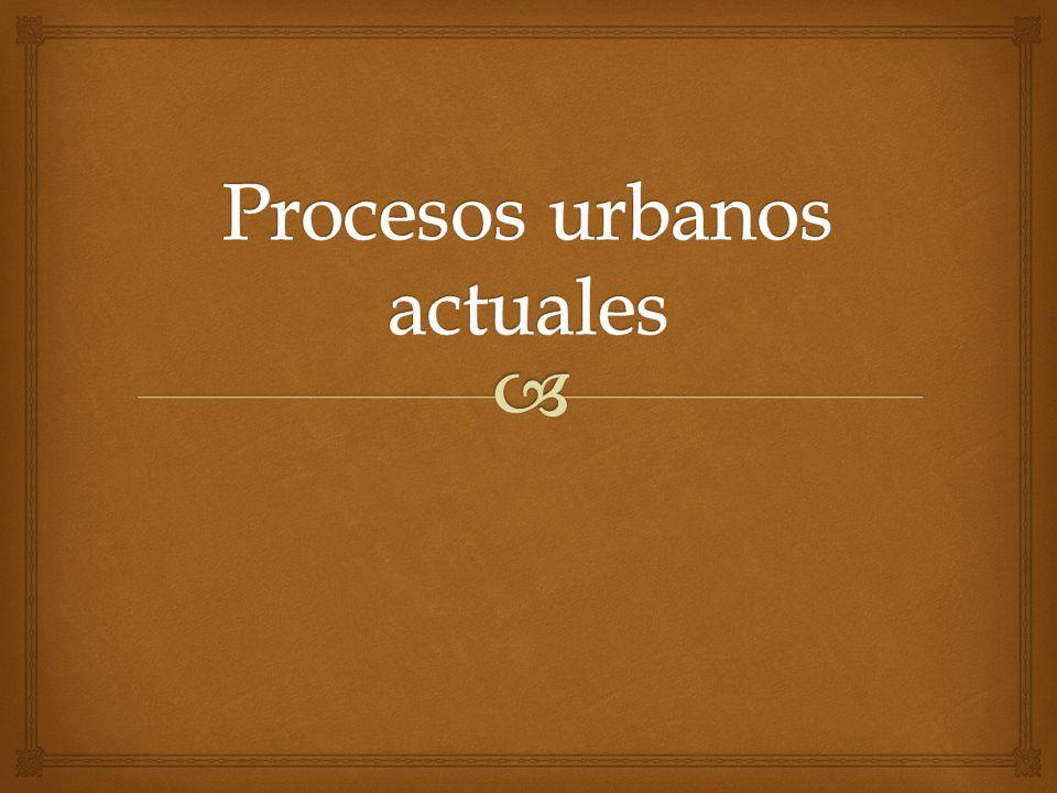 Procesos urbanos actuales
