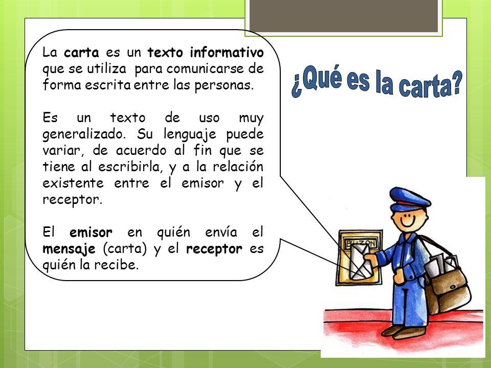 La carta es un texto informativo que se utiliza para comunicarse de forma escrita entre las personas.