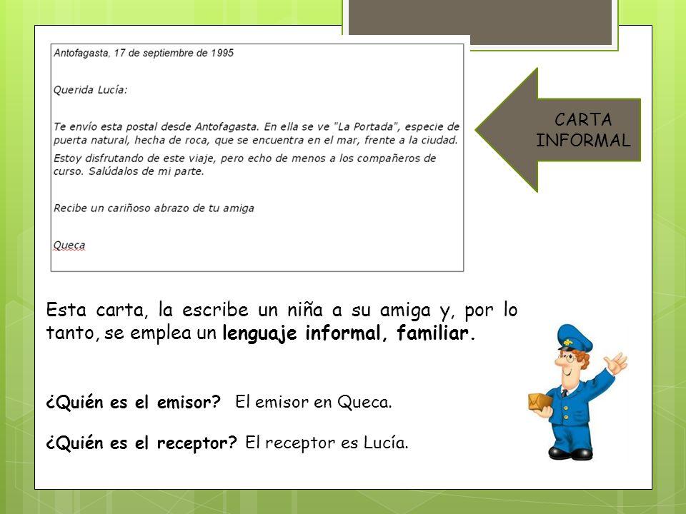 CARTA INFORMAL Esta carta, la escribe un niña a su amiga y, por lo tanto, se emplea un lenguaje informal, familiar.
