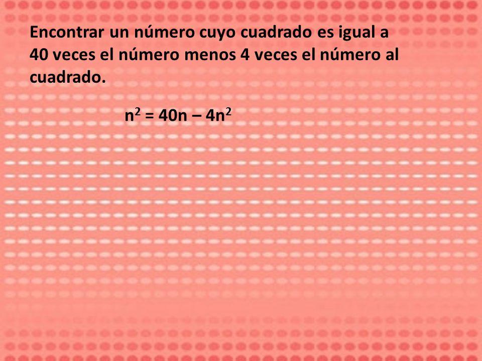 Encontrar un número cuyo cuadrado es igual a 40 veces el número menos 4 veces el número al cuadrado.