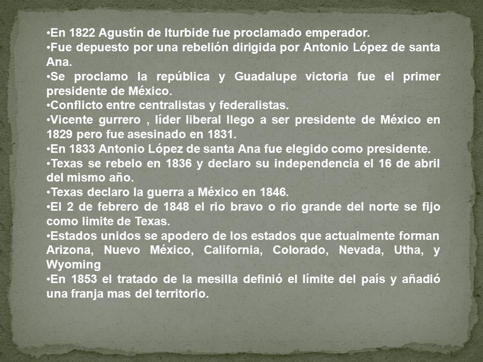 En 1822 Agustín de Iturbide fue proclamado emperador.