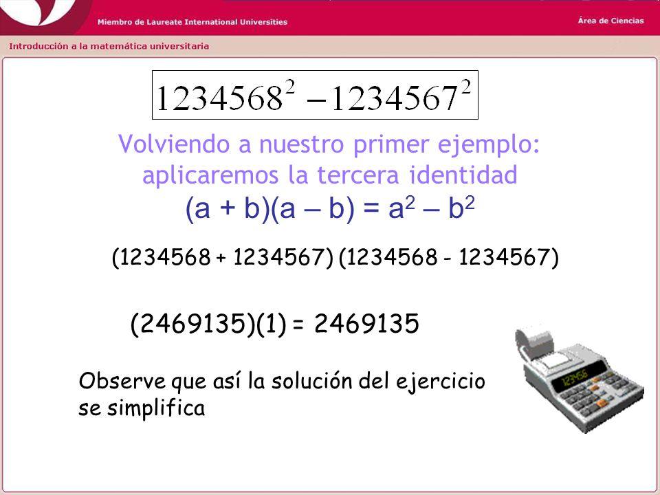 Volviendo a nuestro primer ejemplo: aplicaremos la tercera identidad (a + b)(a – b) = a2 – b2