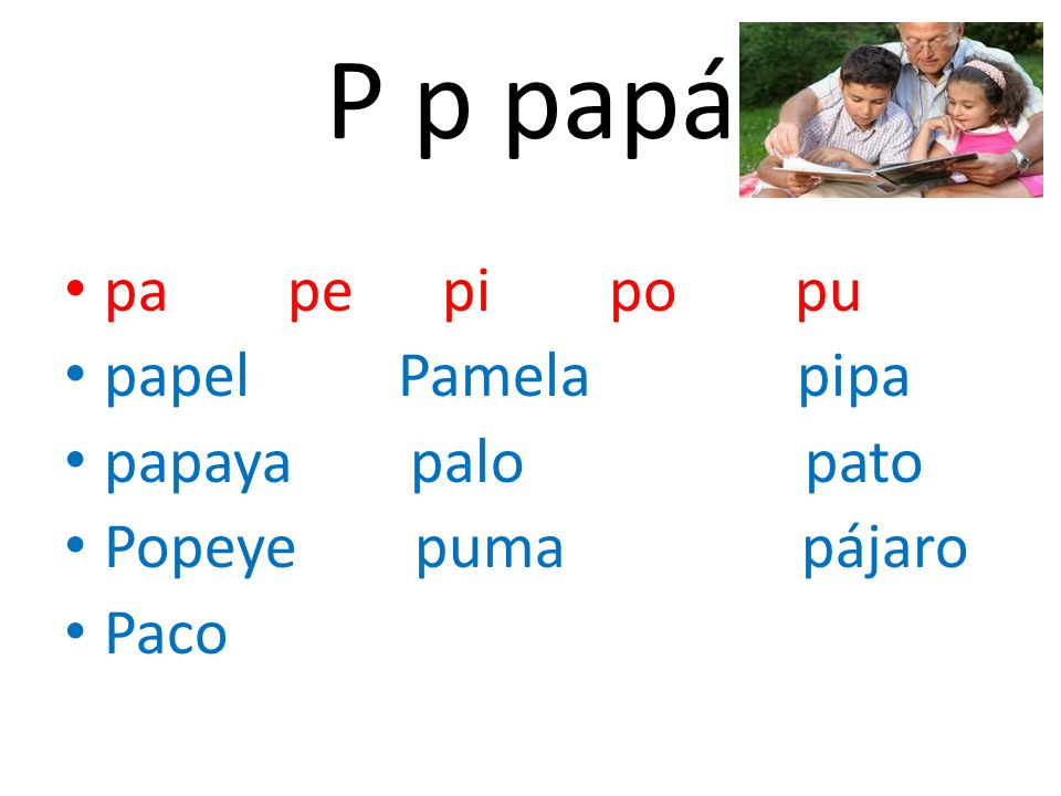 P p papá pa pe pi po pu papel Pamela pipa papaya palo pato