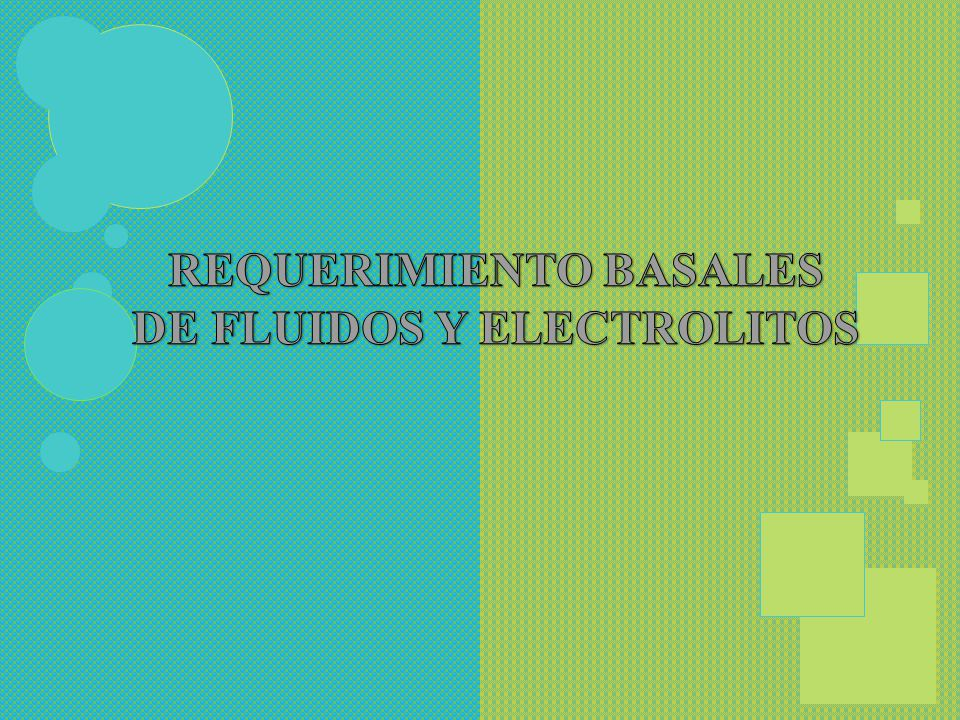 REQUERIMIENTO BASALES DE FLUIDOS Y ELECTROLITOS
