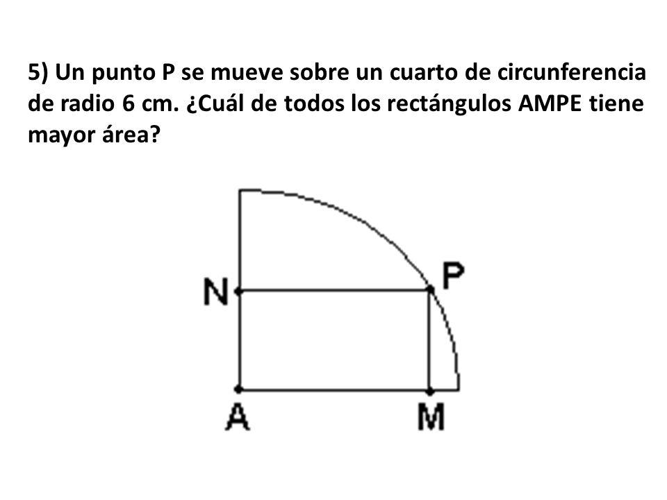 5) Un punto P se mueve sobre un cuarto de circunferencia de radio 6 cm
