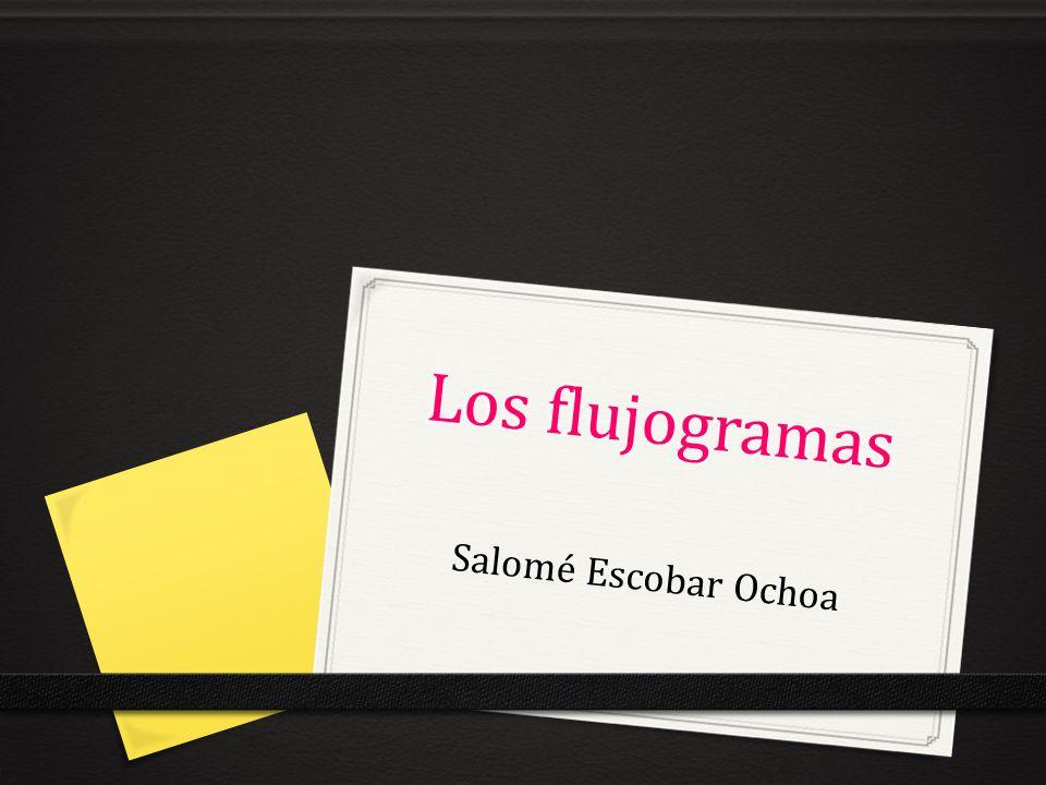 Los flujogramas Salomé Escobar Ochoa