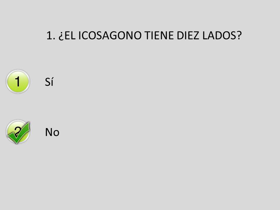 1. ¿EL ICOSAGONO TIENE DIEZ LADOS