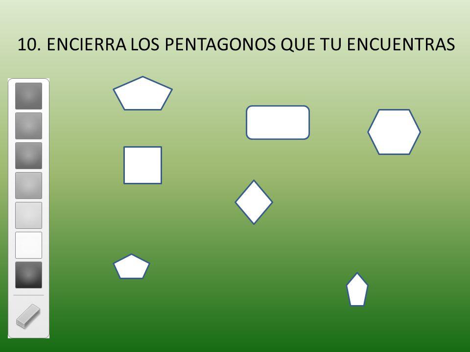 10. ENCIERRA LOS PENTAGONOS QUE TU ENCUENTRAS