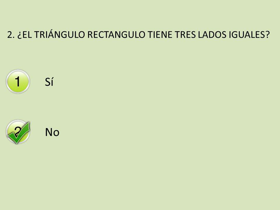 2. ¿EL TRIÁNGULO RECTANGULO TIENE TRES LADOS IGUALES