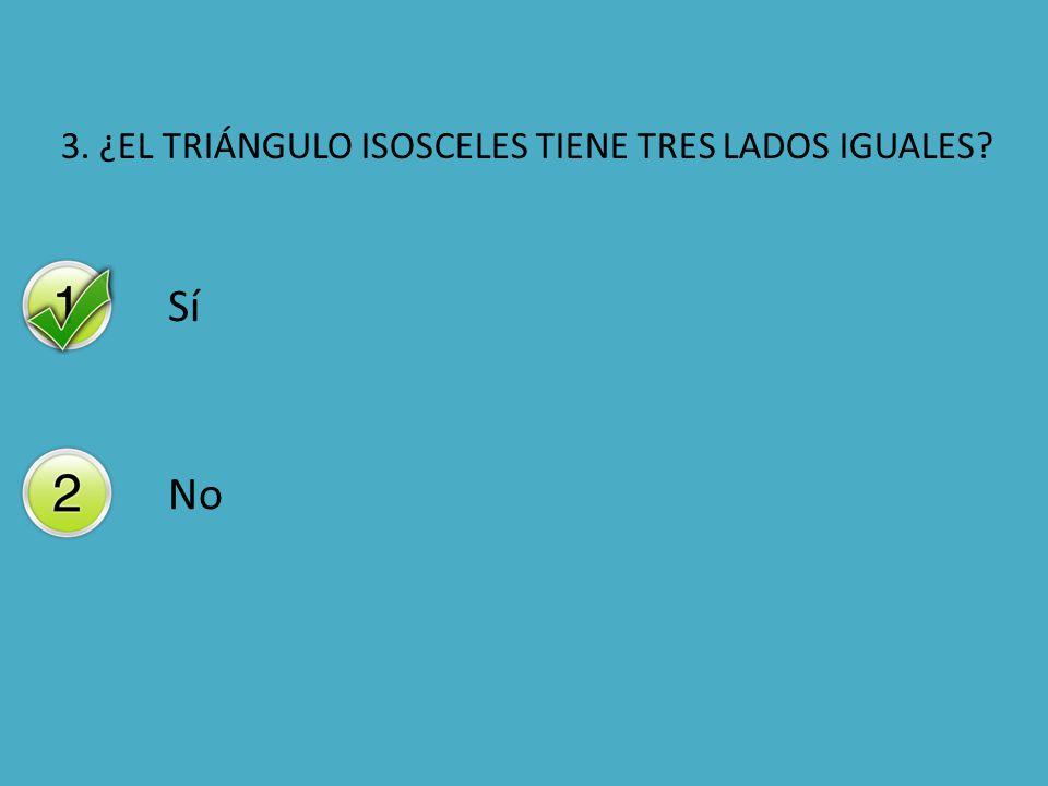 3. ¿EL TRIÁNGULO ISOSCELES TIENE TRES LADOS IGUALES