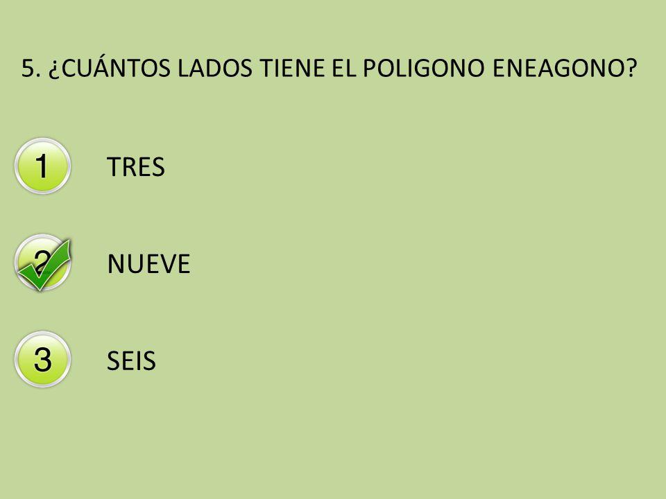 5. ¿CUÁNTOS LADOS TIENE EL POLIGONO ENEAGONO