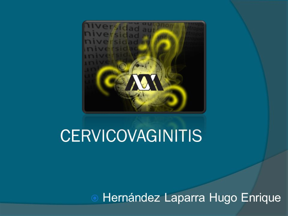 CERVICOVAGINITIS Hernández Laparra Hugo Enrique