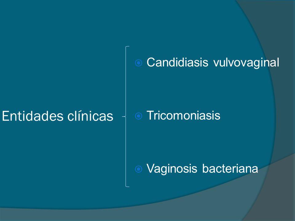 Entidades clínicas Candidiasis vulvovaginal Tricomoniasis