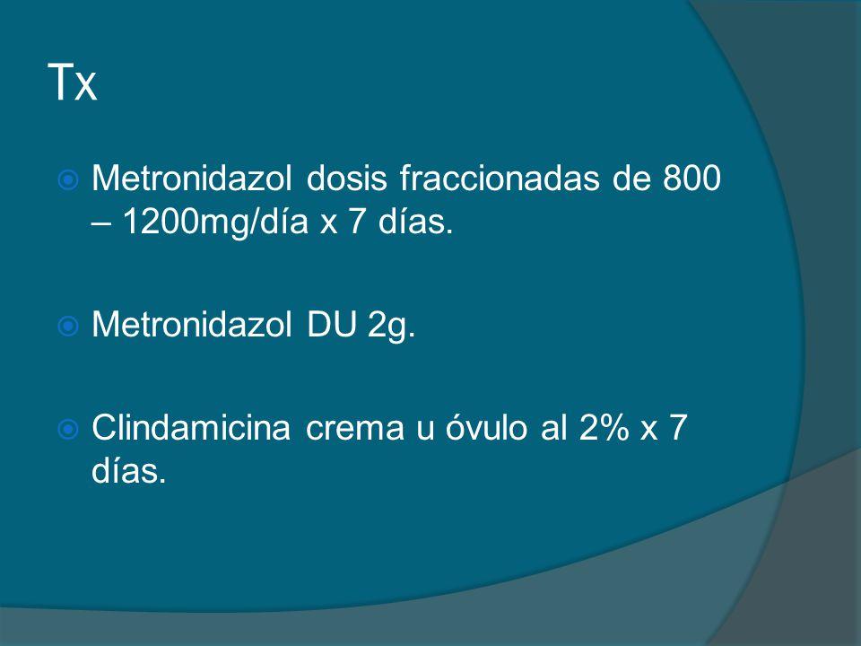 Tx Metronidazol dosis fraccionadas de 800 – 1200mg/día x 7 días.