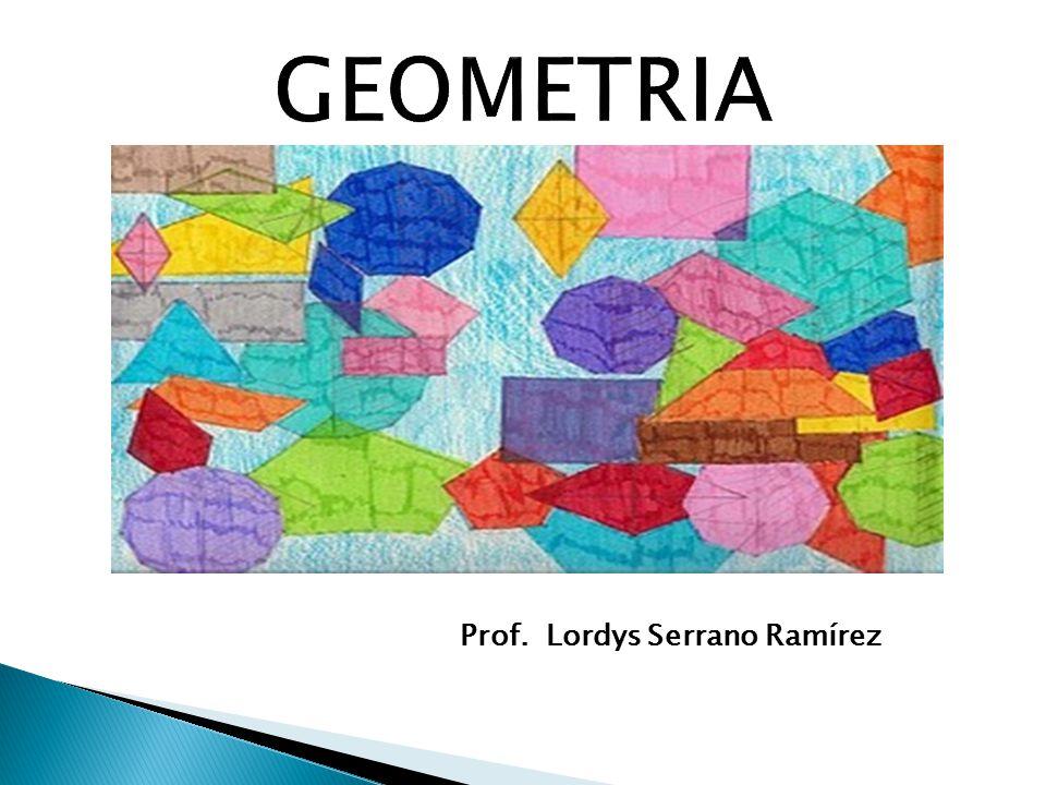 GEOMETRIA Prof. Lordys Serrano Ramírez