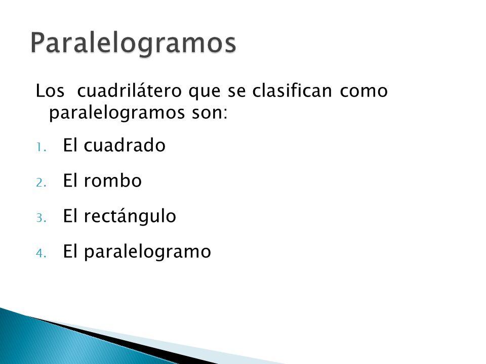 Paralelogramos Los cuadrilátero que se clasifican como paralelogramos son: El cuadrado. El rombo.