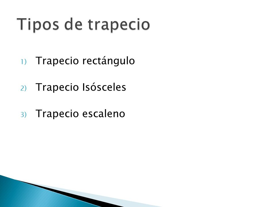 Tipos de trapecio Trapecio rectángulo Trapecio Isósceles