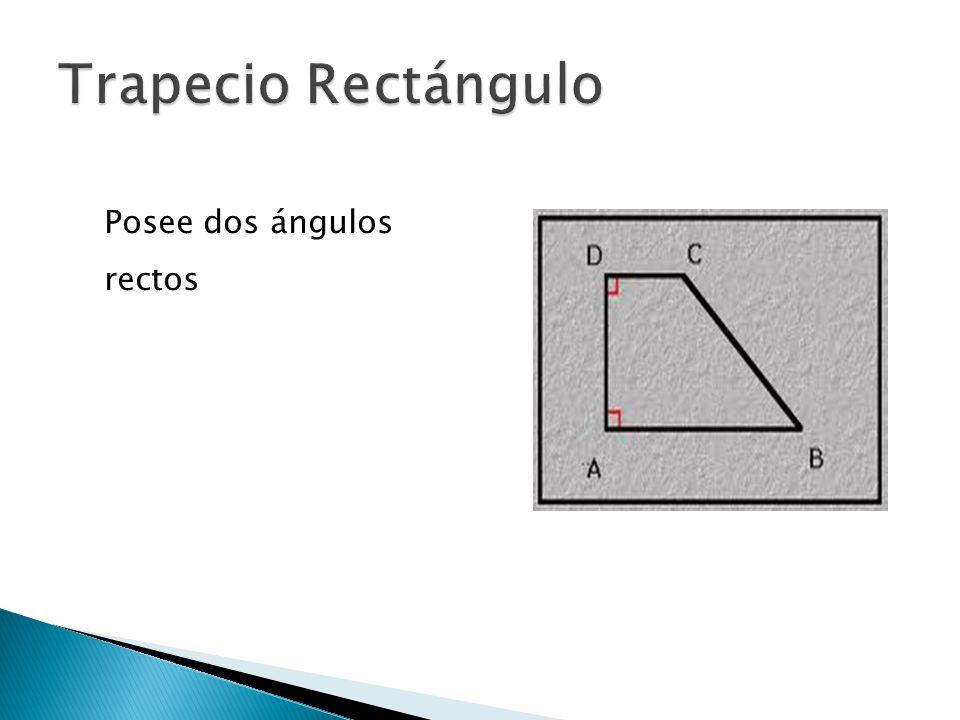 Trapecio Rectángulo Posee dos ángulos rectos
